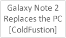 Galaxy Note 2 Replaces the PC (ColdFustion)