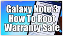 HOW TO ROOT: Samsung Galaxy Note 3 WARRANTY SAFE - Easy and User Friendly