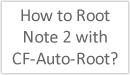 How to Root Note 2 with CF-Auto-Root? (sign)